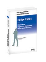 Hedge Funds tome 1: histoire de la gestion alternative et de ses techniques